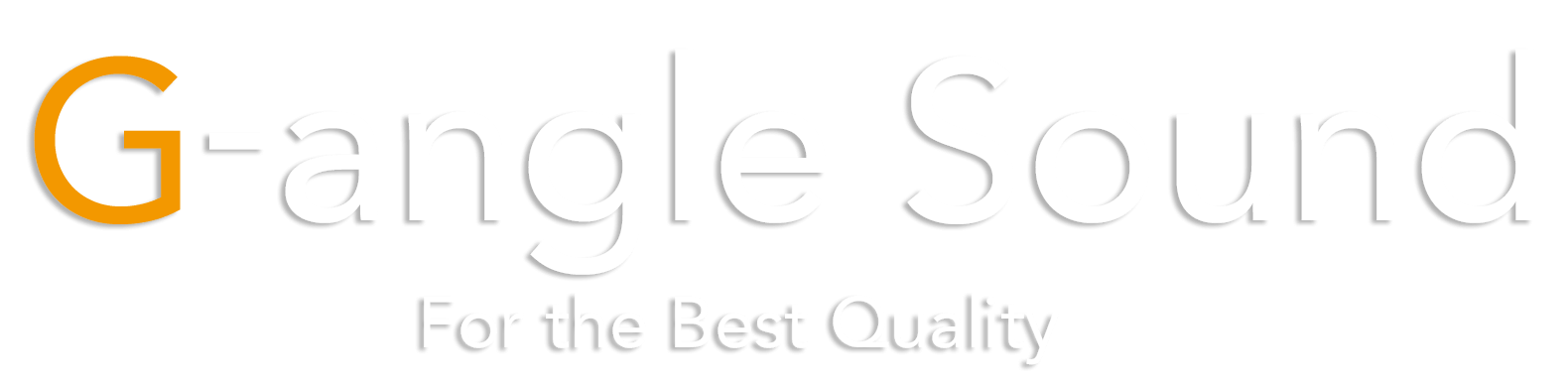 G-angle Sound「For the Best Quality」